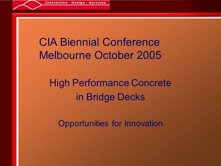CIA Biennial Conference Melbourne October 2005 High Performance Concrete in Bridge Decks Opportunities for Innovation.