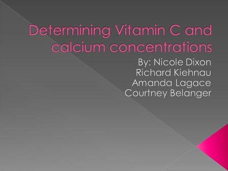  In this experiment, we will endeavor to confirm the vitamin C and calcium percentages in various enhancement drinks including VitaCoco, orange juice,