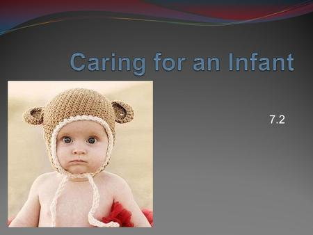 Caring for an Infant 7.2.