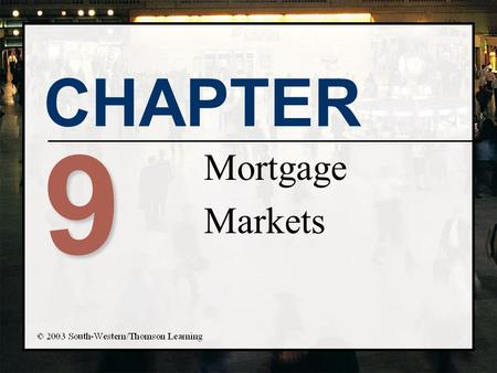 CHAPTER 9 Mortgage Markets. Chapter Objectives n Describe characteristics of residential mortgages n Describe the common types of creative mortgage financing.