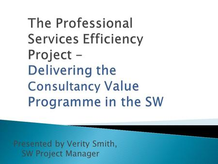 Presented by Verity Smith, SW Project Manager.  Consultancy is a largely unmanaged area, and therefore untapped for savings  We needed better control,