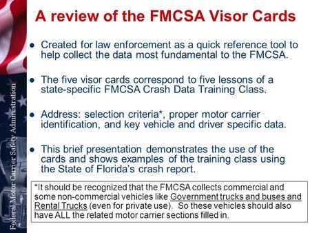 A review of the FMCSA Visor Cards Created for law enforcement as a quick reference tool to help collect the data most fundamental to the FMCSA. The five.