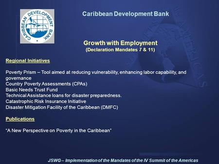 Caribbean Development Bank Growth with Employment (Declaration Mandates 7 & 11) Regional Initiatives Poverty Prism – Tool aimed at reducing vulnerability,