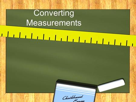 Converting Measurements. What unit would you use to measure these?