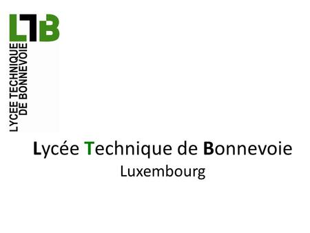 Lycée Technique de Bonnevoie Luxembourg. Location Adress : LTB 119, rue du cimetière L-1338 Luxembourg In the south of Luxembourg City.