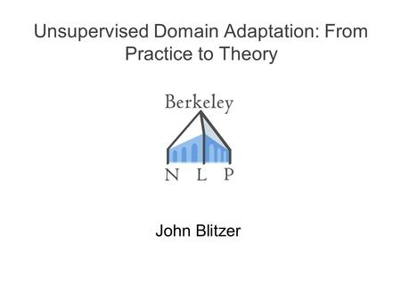 Unsupervised Domain Adaptation: From Practice to Theory John Blitzer TexPoint fonts used in EMF. Read the TexPoint manual before you delete this box.: