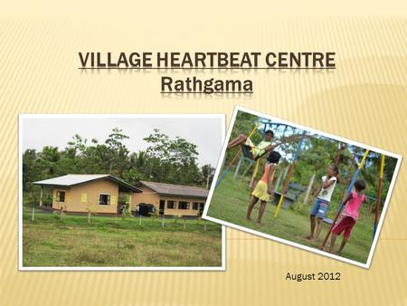 August 2012. The village heartbeat is the nucleus of the philosophy and ethos of the foundation's commitment to narrow the gap between urban and rural.
