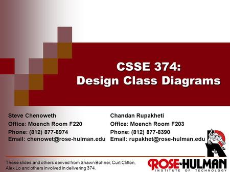 CSSE 374: Design Class Diagrams Steve Chenoweth Office: Moench Room F220 Phone: (812) 877-8974   These slides and others.