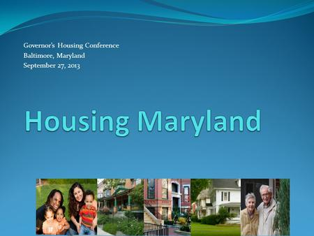 Governor's Housing Conference Baltimore, Maryland September 27, 2013.