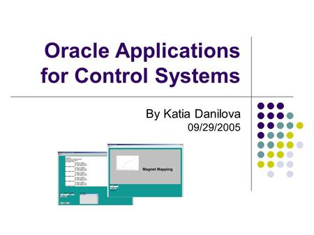 Oracle Applications for Control Systems By Katia Danilova 09/29/2005.