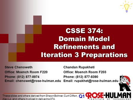CSSE 374: Domain Model Refinements and Iteration 3 Preparations Q1 These slides and others derived from Shawn Bohner, Curt Clifton, Alex Lo, and others.