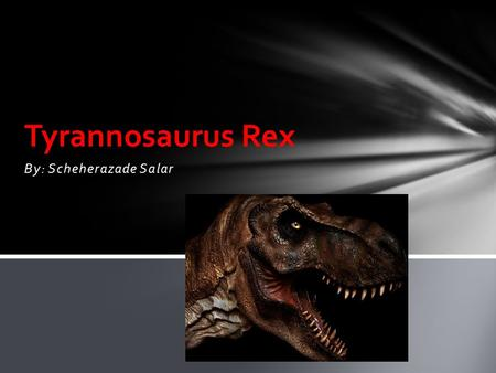 By: Scheherazade Salar Tyrannosaurus Rex.  It walked on two legs and balanced its big head with its long heavy tail.  Like most dinosaurs the T-Rex.