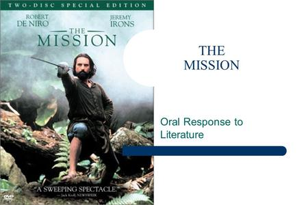 THE MISSION Oral Response to Literature. History Story takes place in Argentina, Paraguay and Uruguay The story is set in the major River systems of Argentina.