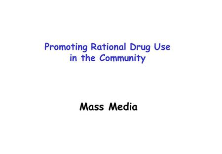 Mass Media Promoting Rational Drug Use in the Community.