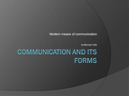 Modern means of communication by Miroslav Veľk. Communication  Introduction  Media – mass communication  World goes digital – new technology  Mobility.