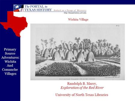 University of North Texas Libraries Primary Source Adventures: Wichita And Comanche Villages Randolph B. Marcy, Exploration of the Red River Wichita Village.