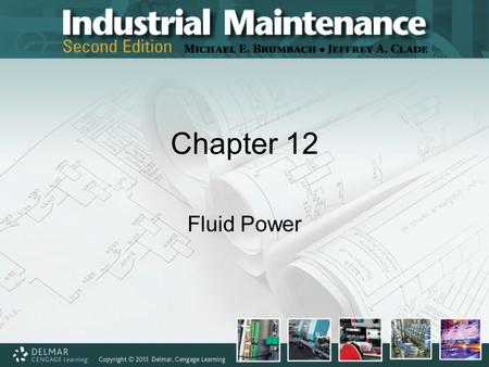 Chapter 12 Fluid Power. Objectives Upon completing this chapter, you should be able to: –Discuss some fluid power fundamentals –Explain psi, psig, psia,