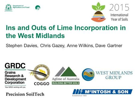Ins and Outs of Lime Incorporation in the West Midlands Stephen Davies, Chris Gazey, Anne Wilkins, Dave Gartner Precision SoilTech.