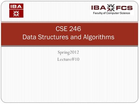 Spring2012 Lecture#10 CSE 246 Data Structures and Algorithms.