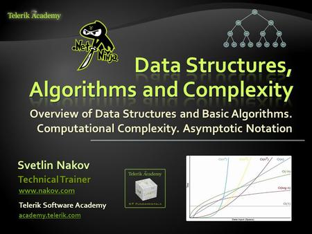 Overview of Data Structures and Basic Algorithms. Computational Complexity. Asymptotic Notation Svetlin Nakov Telerik Software Academy academy.telerik.com.