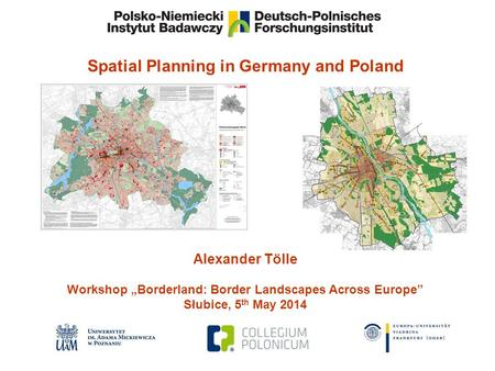 "Spatial Planning in Germany and Poland Alexander Tölle Workshop ""Borderland: Border Landscapes Across Europe"" Słubice, 5 th May 2014."