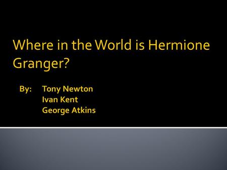 Where in the World is Hermione Granger?.  Hermione has decided to get away from saving the world from He-Who-Must-Not-Be-Named by traveling the world.