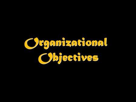 Organizational Objectives. The Importance of objectives Give businesses a sense of direction, purpose and unity Form the foundation of business decision.