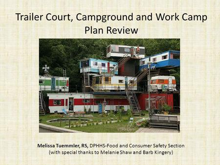 Trailer Court, Campground and Work Camp Plan Review Melissa Tuemmler, RS, DPHHS-Food and Consumer Safety Section (with special thanks to Melanie Shaw and.