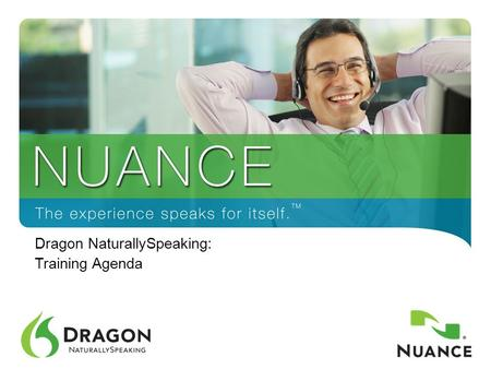 1 Dragon NaturallySpeaking: Training Agenda. What to Expect Goals: Method / Essential Skills / Getting Help Starting to use speech-recognition software.