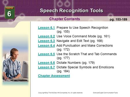 Glencoe Digital Communication Tools <strong>Speech</strong> Recognition Tools Chapter Contents Lesson 6.1Lesson 6.1 Prepare to Use <strong>Speech</strong> Recognition (pg. 155) Lesson 6.2Lesson.