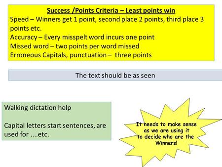 Walking dictation help Capital letters start sentences, are used for....etc. Success /Points Criteria – Least points win Speed – Winners get 1 point, second.