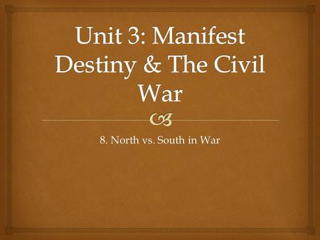 8. North vs. South in War.   SWBAT assess the strengths and weaknesses between the Northern states and the Southern states during the Civil War. Lesson.