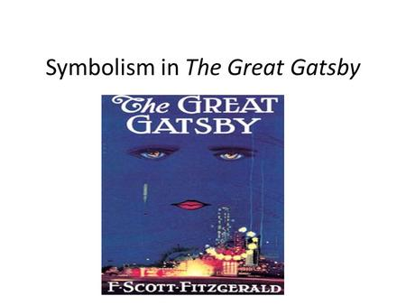 the use of symbols in the great gatsby by f scott fitzgerald The great gatsby by f scott fitzgerald copyright © 2010 tes english wwwtescouk/thegreatgatsby 5 chapter four   symbols to represent the objects,.