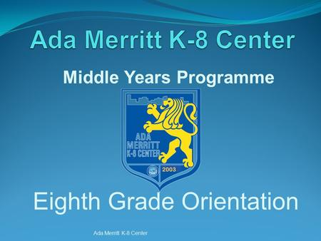 Ada Merritt K-8 Center Eighth Grade Orientation Middle Years Programme.