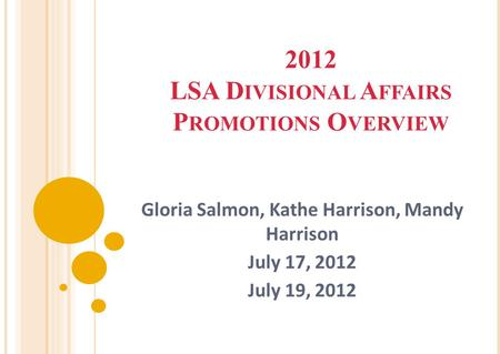 2012 LSA D IVISIONAL A FFAIRS P ROMOTIONS O VERVIEW Gloria Salmon, Kathe Harrison, Mandy Harrison July 17, 2012 July 19, 2012.