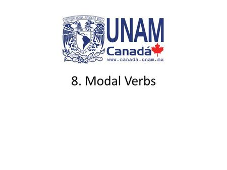 8. Modal Verbs. Introduction Modals are special words in English and are used for specific purposes. They are NOT verbs. The modals are: can, could, had.