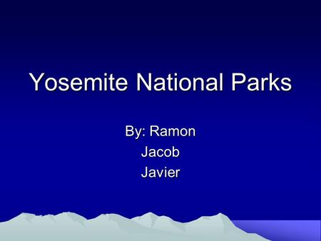 Yosemite National Parks By: Ramon JacobJavier. Park Location In Sierra Nevada California Mountains.