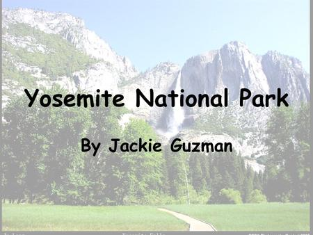 Yosemite National Park By Jackie Guzman. Location Yosemite National Park is located in east central California. It east of the city of Modesto, California.