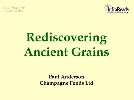Rediscovering Ancient Grains Paul Anderson Champagne Foods Ltd.