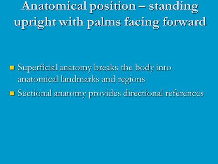 Superficial anatomy breaks the body into anatomical landmarks and regions Superficial anatomy breaks the body into anatomical landmarks and regions Sectional.
