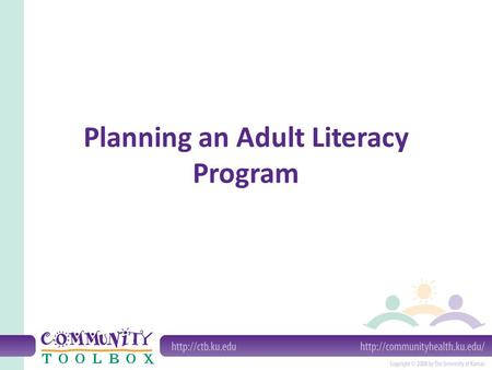 Planning an Adult Literacy Program. Components of adult literacy Reading Writing Math English as a Second or Other Language (ESOL) Cultural literacy.