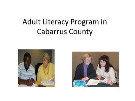 Adult Literacy Program in Cabarrus County. Training for Tutors Goal: Equip tutors with the tools that they need to teach the students basic computer literacy.