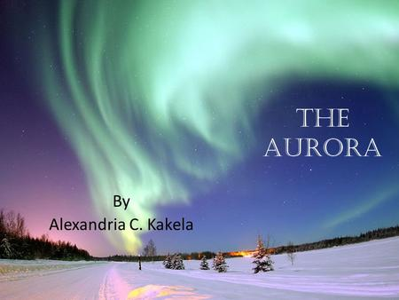 The Aurora By Alexandria C. Kakela.