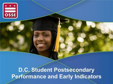 D.C. Student Postsecondary Performance and Early Indicators 1.