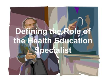 1 Defining the Role of the Health Education Specialist.