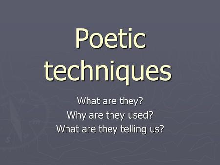 Poetic techniques What are they? Why are they used? What are they telling us?