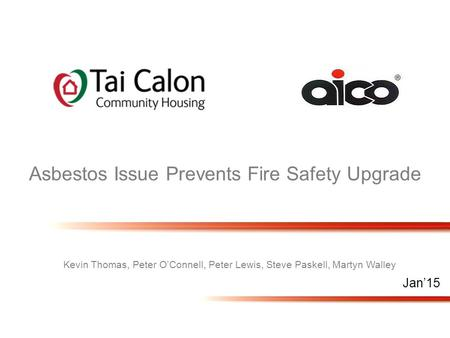 Jan'15 Kevin Thomas, Peter O'Connell, Peter Lewis, Steve Paskell, Martyn Walley Asbestos Issue Prevents Fire Safety Upgrade.