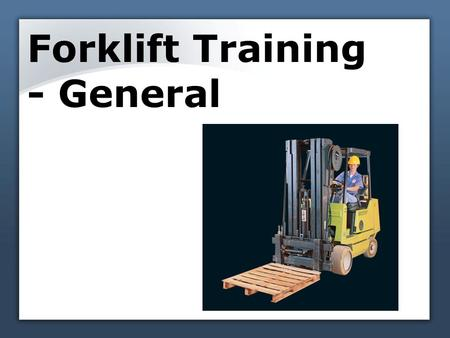 Forklift Training - General. Overview Operators must be trained and evaluated Only drive the types of trucks on which you have been trained 1a.