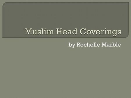 By Rochelle Marble. In Islam women are told to dress modestly. This includes covering the entire body, except for the face and hands. However, some believe.