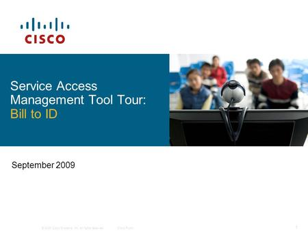 © 2009 Cisco Systems, Inc. All rights reserved.Cisco Public 1 September 2009 Service Access Management Tool Tour: Bill to ID.
